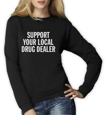 Support Your Local Drug Dealer Women Sweatshirt Smoke Weed CARA Tumbler Cannabis