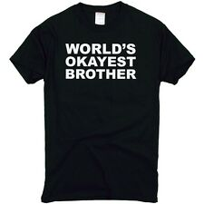 World's Okayest Brother   T-Shirt Adult Shirt Top Men's S M L XL