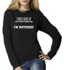 I'm Retired Women Sweatshirt Funny Fathers Day Gift Dad Senior humor Birthday