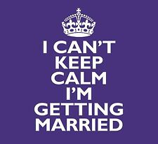 Wedding Shirt I Cant Keep Calm Stay Calm Im Getting Married Ladies L Womens Tee