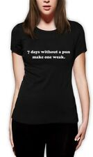 7 Days  Make One Weak Women T-Shirt Geek gag Hipster Parody Pun Slogen Tee Top