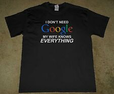 I Don't Need Google My Wife Knows EVERYTHING T SHIRT Brand New