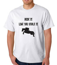 HORSE, T SHIRT, RIDE IT LIKE YOU STOLE IT, FUNNY, JOKE Christmas/ Birthday Gift