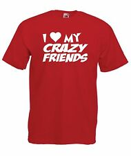 I LOVE MY CRAZY FRIENDS funny party xmas birthday gift ideas boys girls T SHIRT