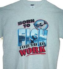 BORN TO FISH FORCED TO WORK Grey T Shirt Sz Sm - 6XL Fly Fishing Anglers Tee