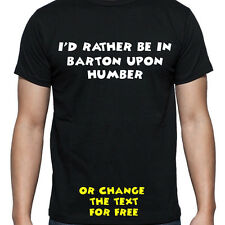 I'D RATHER BE IN BARTON UPON HUMBER T SHIRT FUNNY PERSONALISED TEE STUDENT