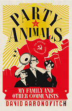 Party Animals: My Family and Other Communists by David Aaronovitch (Hardback,...