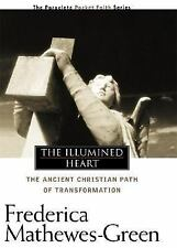 The Illumined Heart: The Ancient Christian Path of Transformation, Frederica Mat