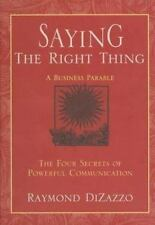 Saying the Right Thing : The Four Secrets of Powerful Communication by...