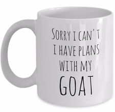 Funny Pet Goat Mug Gift Sorry I Can't I Have Plans With My Goat Coffee Cup White