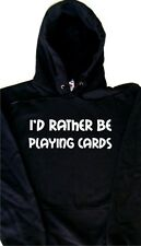 I'd Rather Be Playing Cards Hoodie Sweatshirt