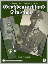 Uniforms and Insignia of the Grossdeutschland Division: Vol 1 by Scott Pritchett
