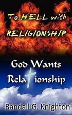 NEW To Hell with Religionship--God Wants Relationship By Randall G Knighton