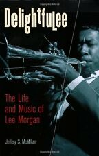 Delightfulee: The Life and Music of Lee Morgan Mcmillan, Jeff