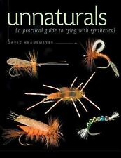 Brand New Book Unnaturals- Guide to Fly Tying with Synthetics  Dave Klausmeyer