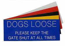 Engraved Plaque DOGS LOOSE PLEASE KEEP THE GATE SHUT AT ALL TIMES  Sign 200 x 75