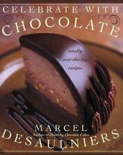 Celebrate with Chocolate: Totally Over-the-Top Recipes Desaulniers, Marcel Hard