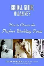 Bridal Guide (R) Magazine's How to Choose the Perfect Wedding Gown Forden, Dian