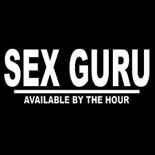 SEX GURU AVAILABLE BY THE HOUR (adult clubber strip show dancer live) T-SHIRT