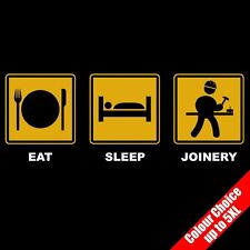 Eat Sleep JOINERY Wood Working Trade Funny Gift T-Shirt 16 Colours - to 5XL