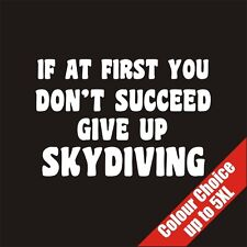 If At First You Don't Succeed Give Up Skydiving T-Shirt 16 Colours - to 5XL