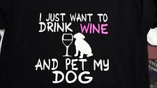 I just want to drink WINE and pet my DOG t-shirt new funny  S M L XL 2XL