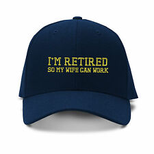 I'M Retired So My Wife Can Work Embroidery Embroidered Structured Hat Cap