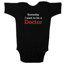 Someday I Want To Be A Doctor, Childs One-Piece or T-Shirt 6 mos - XL Youth