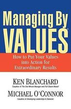 NEW Managing by Values: How to Put Your Values Into Action for Extraordinary Res