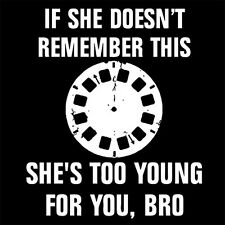 MAYBE SHE IS TOO YOUNG FOR YOU, BRO (viewmaster film view master reels) T-SHIRT