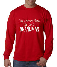 ONLY AWESOME MOMS BECOME GRANDMAS Long Sleeve Unisex T-Shirt Tee Top