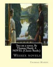 Two on a Tower, by Thomas Hardy a Novel (Classic Books): Wessex Novels by Thomas