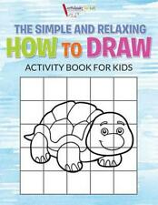 Simple and Relaxing How to Draw Activity Book for Kids by Activibooks For Kids P