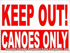 Keep Out Canoes Only Sign.w/options.  Fun Gift for Canoe Owners & Canoeing Fans