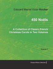 450 Noels - a Collection of Classic French Christmas Carols in Two Volumes - Vol