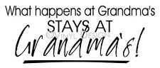 WHAT HAPPENS AT GRANDMA'S STAYS AT Vinyl Wall Decal Sticker Word Art Home Dec