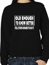 Old Enough To Know Better Funny Unisex Sweatshirt Jumper Size S-XXL