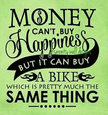 MONEY CAN'T BUY HAPPINESS A BIKE Vinyl Wall Decal Sticker Word Art MOTORCYCLE