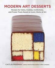 Modern Art Desserts: Recipes for Cakes, Cookies, Confections, and Frozen Treats