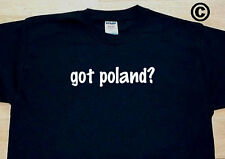got poland? COUNTRY FUNNY CUTE T-SHIRT TEE