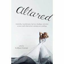 Altared: Bridezillas, Bewilderment, Big Love, Breakups, and What Women Really Th