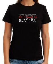 I DON'T NEED THERAPY  ALL I NEED IS Muay Thai Women T-shirt