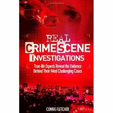 Real Crime Scene Investigations: True-life Experts Reveal the Evidence Behind Th