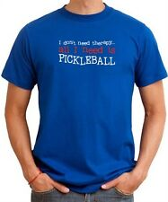 I DON'T NEED THERAPY ALL I NEED IS Pickleball T-shirt