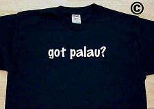 got palau? COUNTRY FUNNY CUTE T-SHIRT TEE