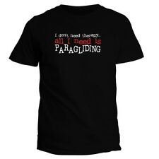 I DON'T NEED THERAPY ALL I NEED IS Paragliding T-shirt