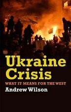 Ukraine Crisis: What It Means For the West by Andrew Wilson (Paperback)