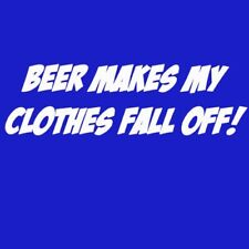 Beer Makes Clothes Fall Off T-shirt 5 Colors S-3XL