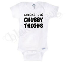 CHICKS DIG CHUBBY THIGHS  Gerber® Onesie® Baby T-SHIRT SHOWER CUTE FUNNY SHIRT