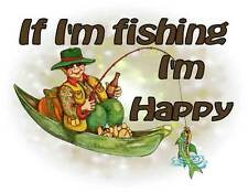 Custom Made T Shirt If Fishing I'm Happy Fisherman Boat Fish Funny Beer Relaxed
